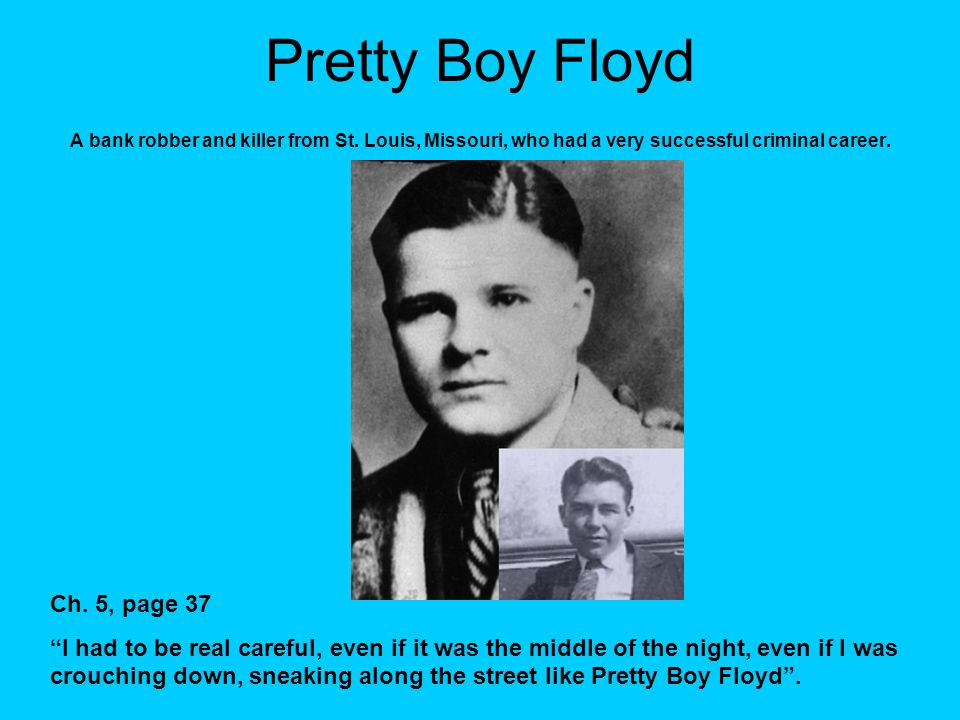 Pretty Boy Floyd A bank robber and killer from St.