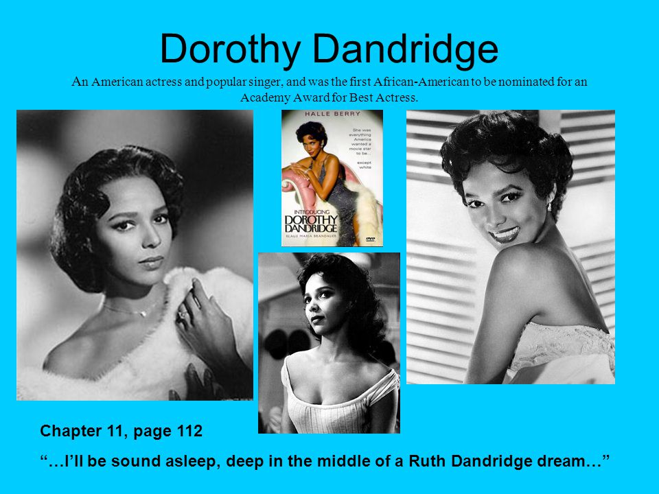 Dorothy Dandridge A n American actress and popular singer, and was the first African-American to be nominated for an Academy Award for Best Actress. C