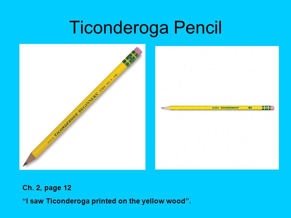Ticonderoga Pencil Ch. 2, page 12 I saw Ticonderoga printed on the yellow wood .