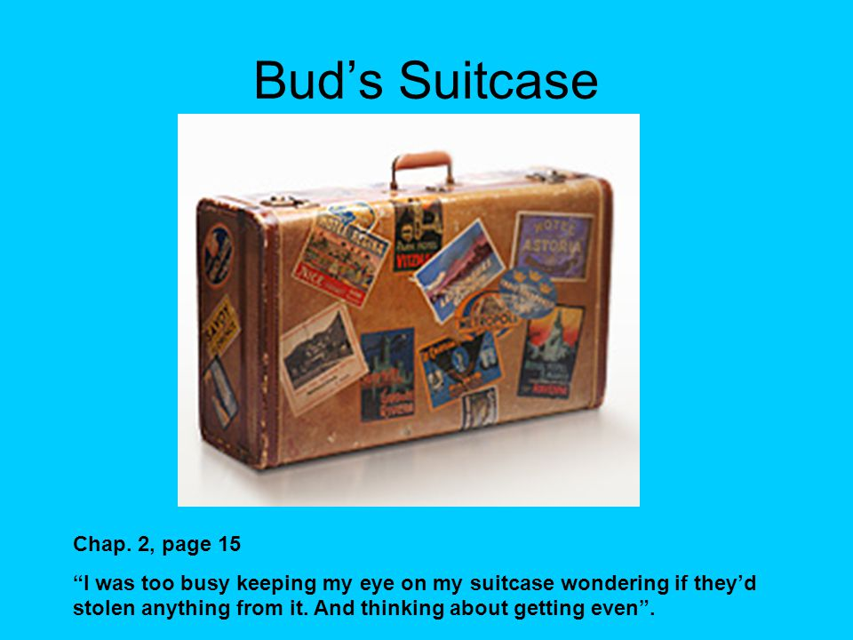 "Bud's Suitcase Chap. 2, page 15 ""I was too busy keeping my eye on my suitcase wondering if they'd stolen anything from it. And thinking about getting"