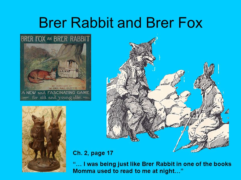 "Brer Rabbit and Brer Fox Ch. 2, page 17 ""… I was being just like Brer Rabbit in one of the books Momma used to read to me at night…"""