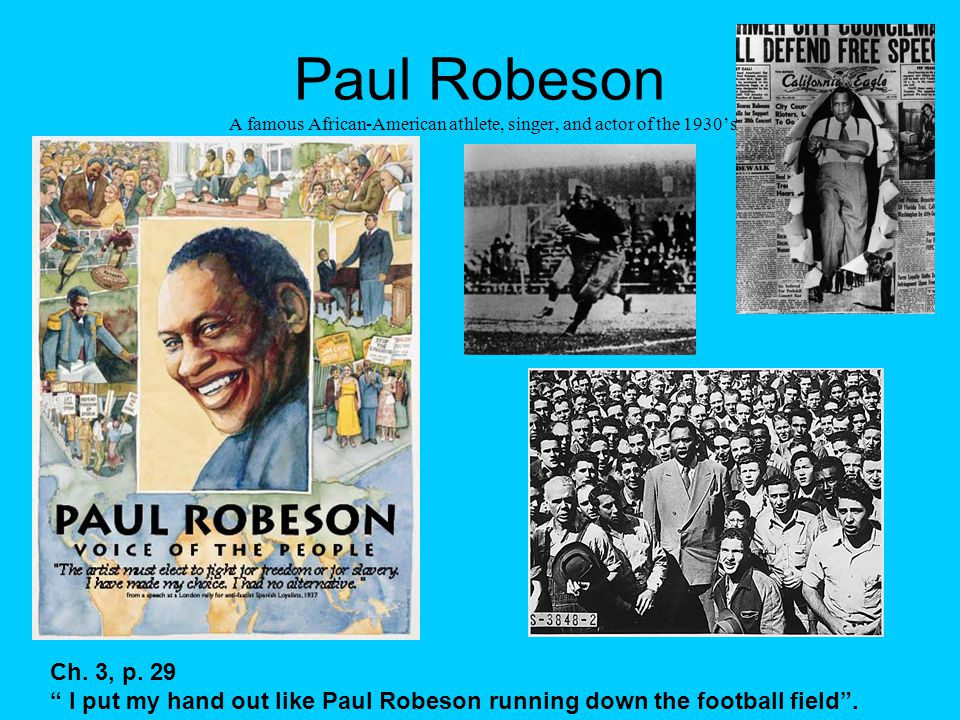 Paul Robeson A famous African-American athlete, singer, and actor of the 1930's Ch.