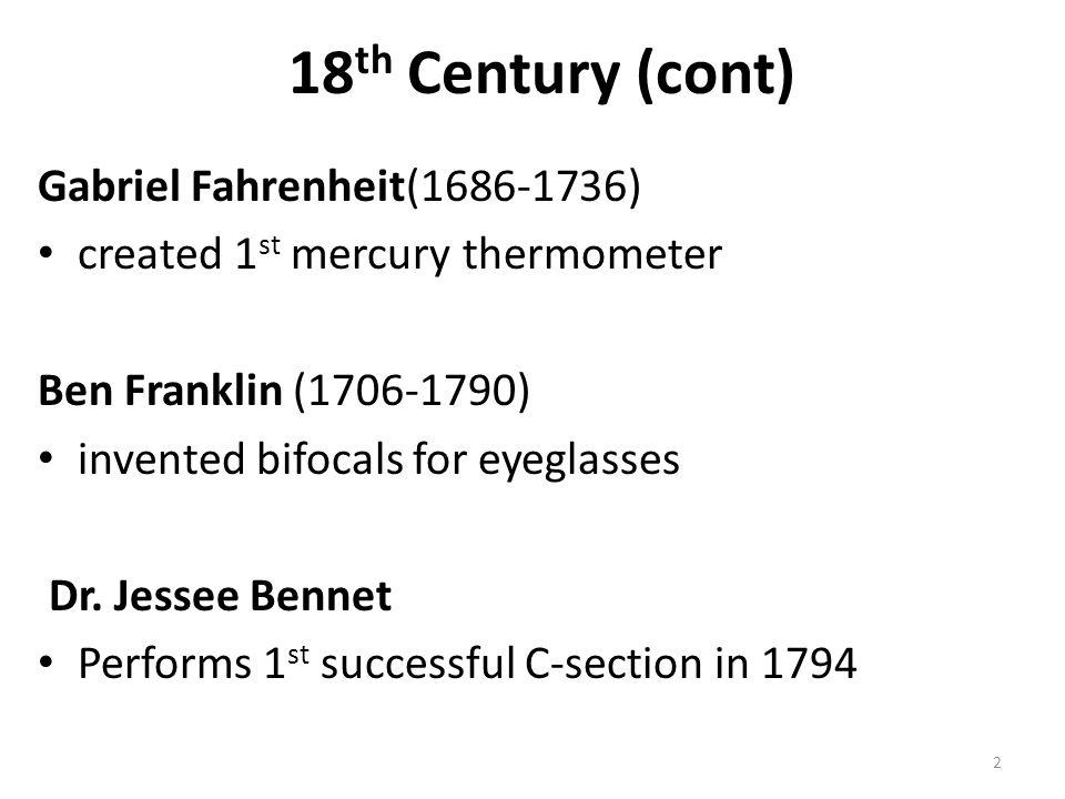 Gabriel Fahrenheit(1686-1736) created 1 st mercury thermometer Ben Franklin (1706-1790) invented bifocals for eyeglasses Dr. Jessee Bennet Performs 1