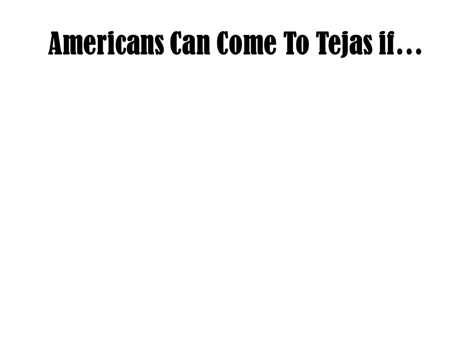 Americans Can Come To Tejas if…