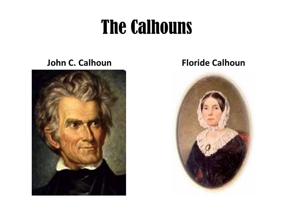 The Calhouns John C. CalhounFloride Calhoun