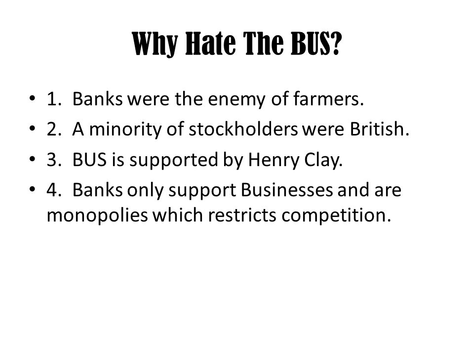 Why Hate The BUS. 1. Banks were the enemy of farmers.