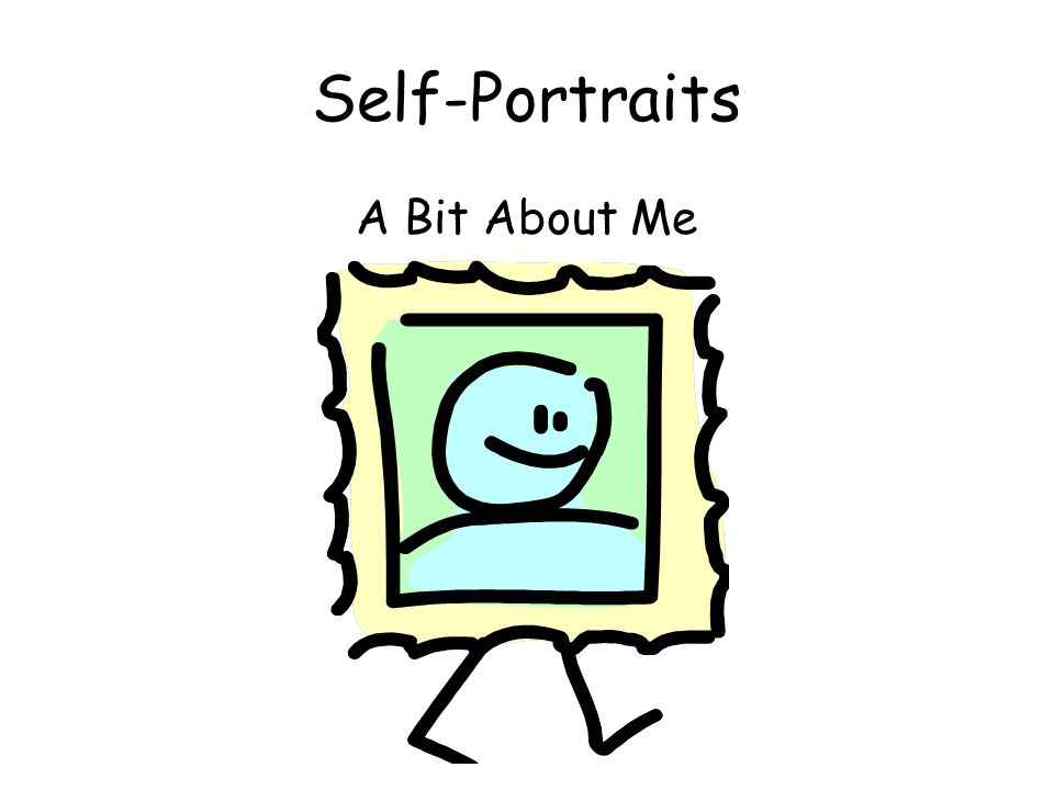Self-Portraits A Bit About Me