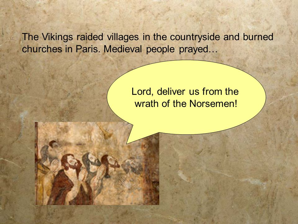 The Vikings raided villages in the countryside and burned churches in Paris.