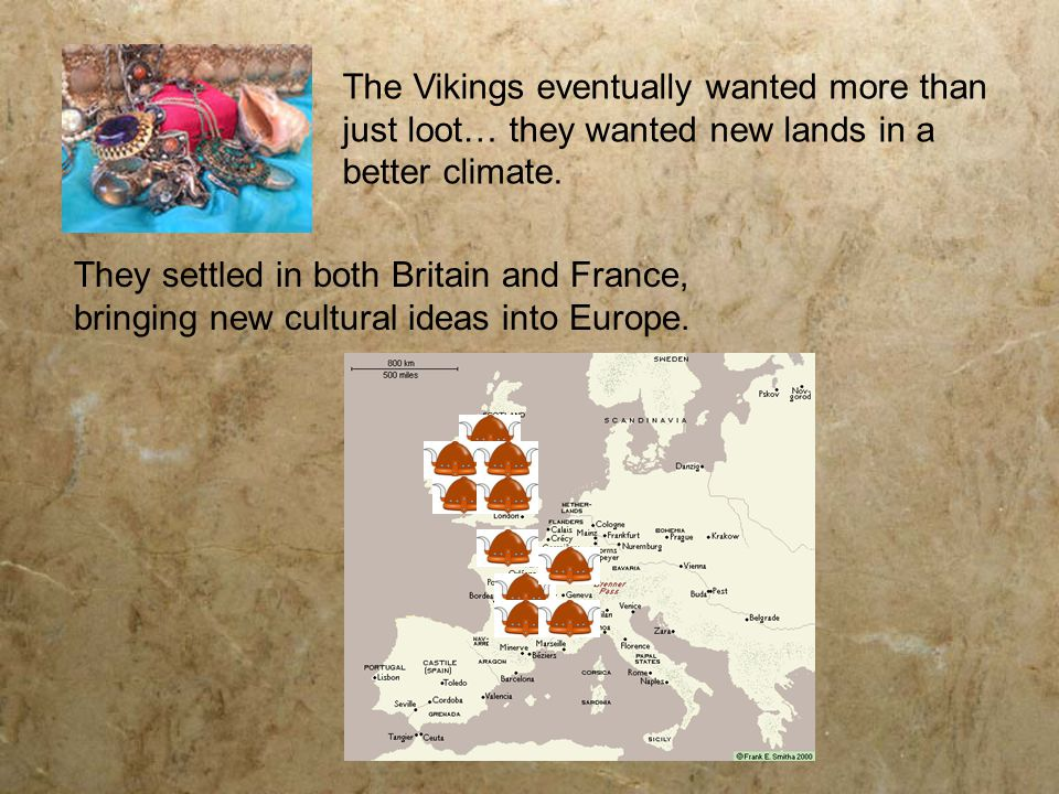 The Vikings eventually wanted more than just loot… they wanted new lands in a better climate.