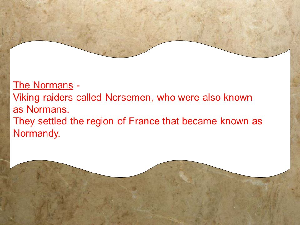 The Normans - Viking raiders called Norsemen, who were also known as Normans.