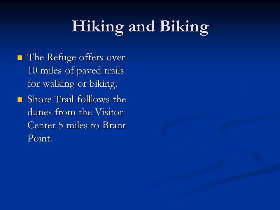 Hiking and Biking The Refuge offers over 10 miles of paved trails for walking or biking.