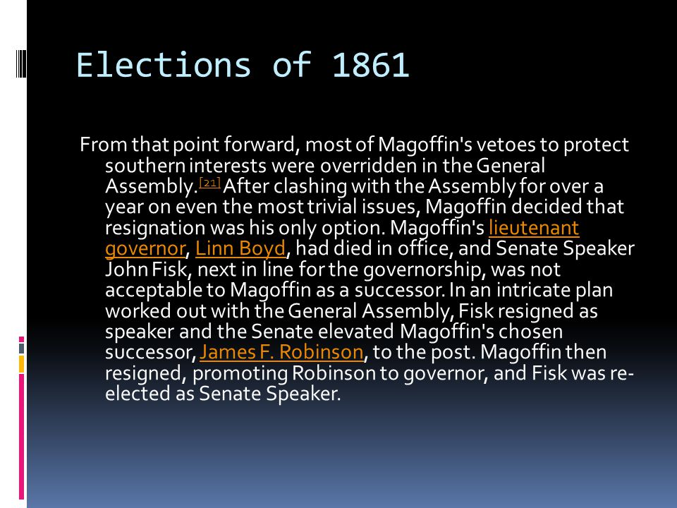 Elections of 1861 From that point forward, most of Magoffin s vetoes to protect southern interests were overridden in the General Assembly.
