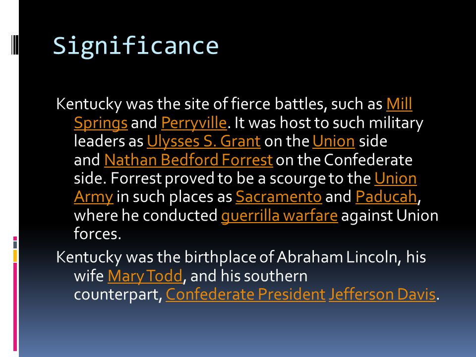 Significance Kentucky was the site of fierce battles, such as Mill Springs and Perryville.