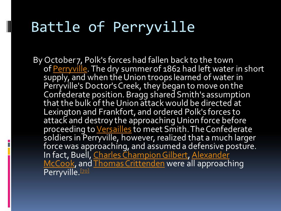 Battle of Perryville By October 7, Polk s forces had fallen back to the town of Perryville.