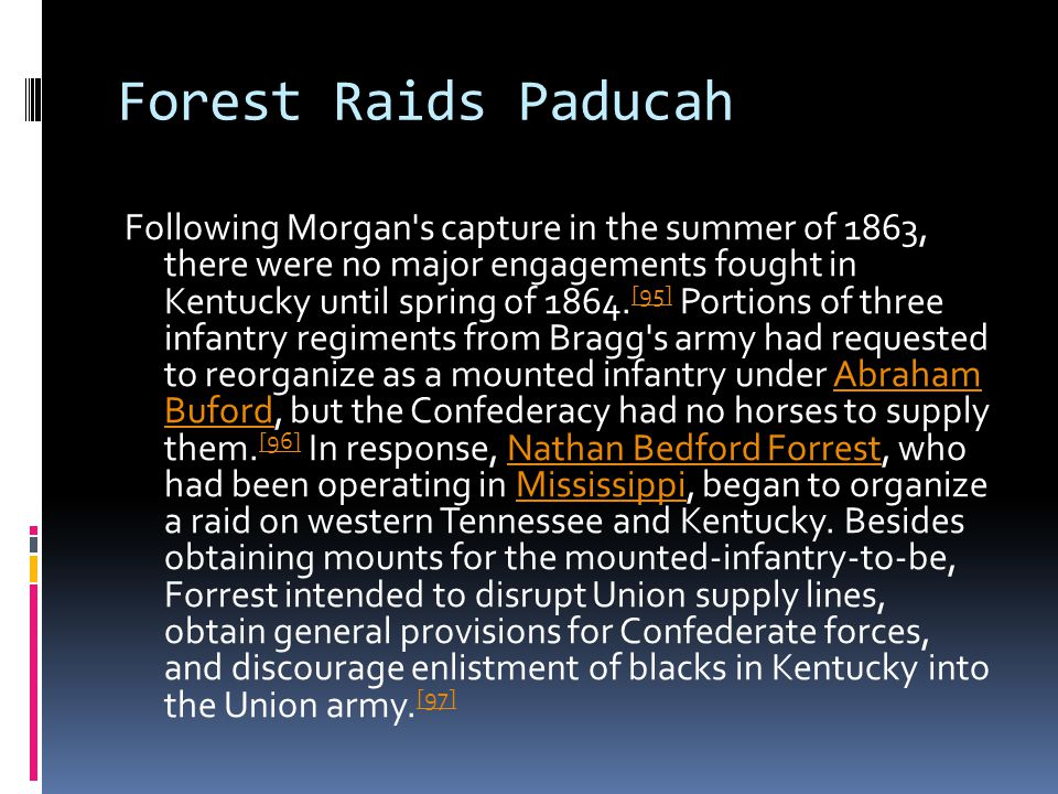 Forest Raids Paducah Following Morgan s capture in the summer of 1863, there were no major engagements fought in Kentucky until spring of 1864.