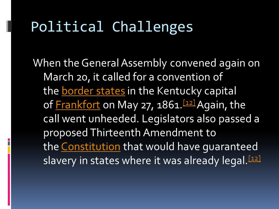 Political Challenges When the General Assembly convened again on March 20, it called for a convention of the border states in the Kentucky capital of Frankfort on May 27, 1861.
