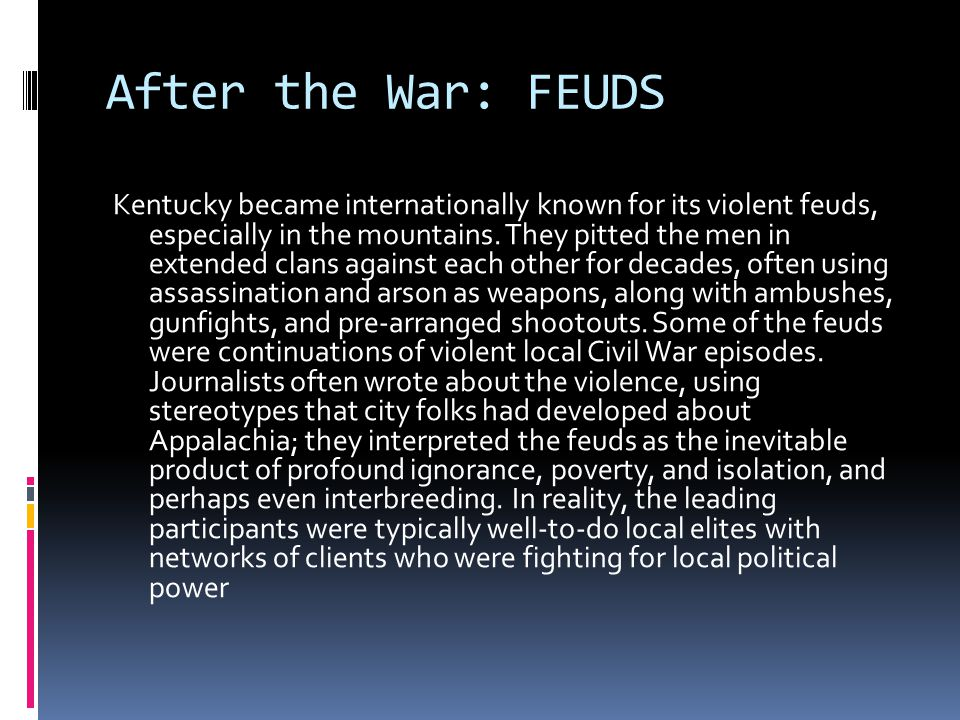 After the War: FEUDS Kentucky became internationally known for its violent feuds, especially in the mountains.