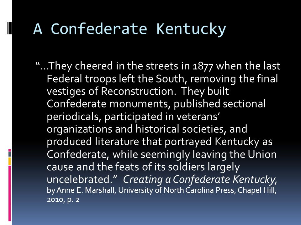 A Confederate Kentucky …They cheered in the streets in 1877 when the last Federal troops left the South, removing the final vestiges of Reconstruction.