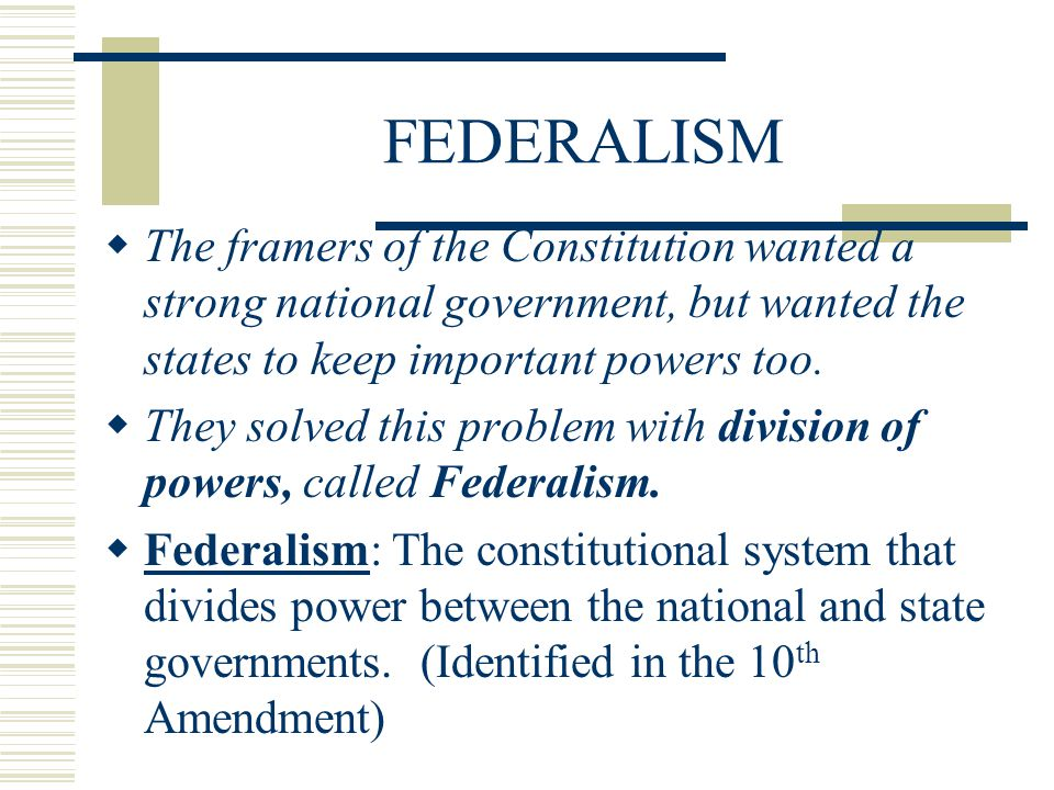 FEDERALISM: DELEGATED POWERS  Some powers are given solely to the national government; these are called Delegated Powers.