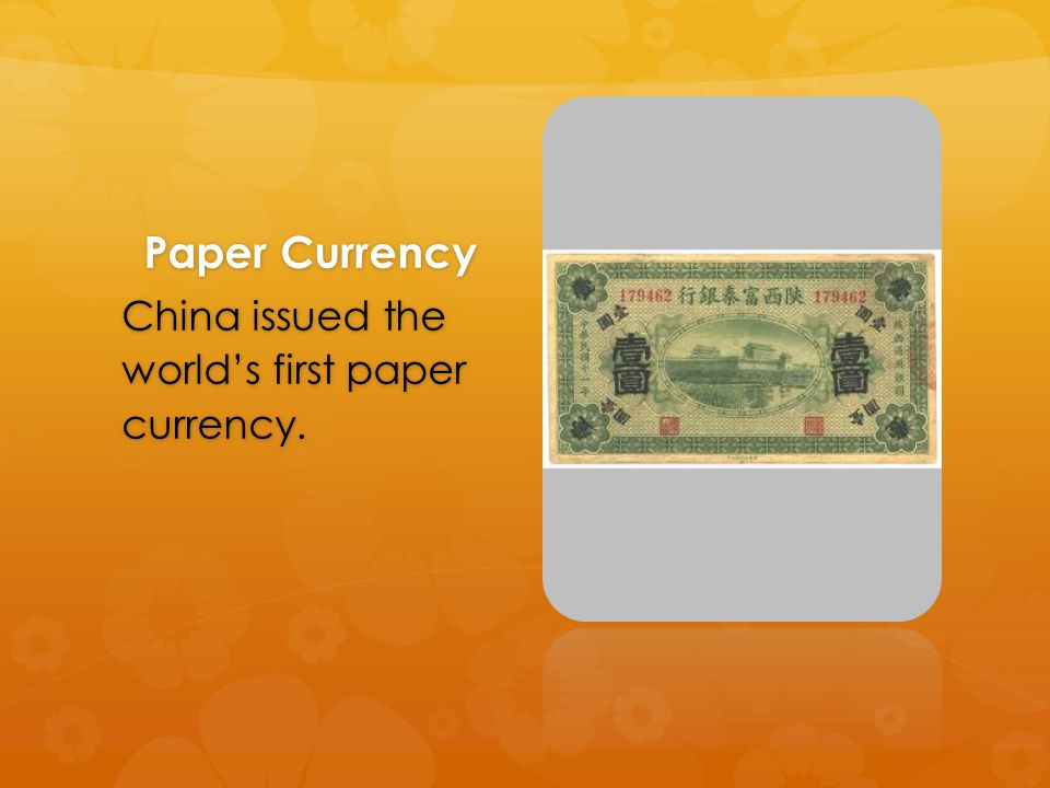 Paper Currency China issued the world's first paper currency.