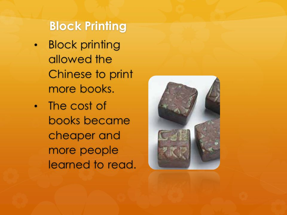 Block Printing Block printing allowed the Chinese to print more books.