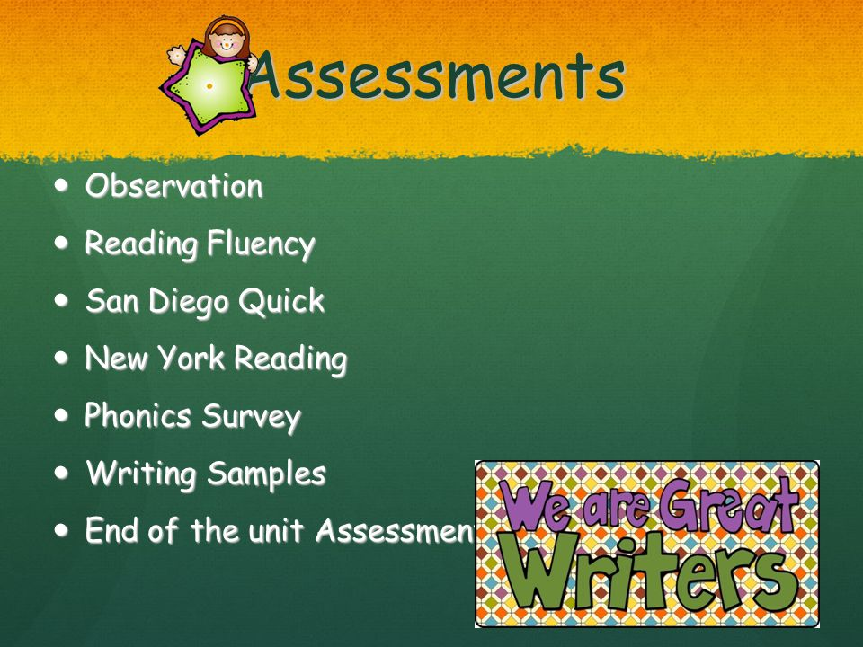 Assessments Observation Observation Reading Fluency Reading Fluency San Diego Quick San Diego Quick New York Reading New York Reading Phonics Survey P