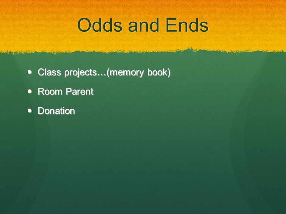 Odds and Ends Class projects…(memory book) Class projects…(memory book) Room Parent Room Parent Donation Donation