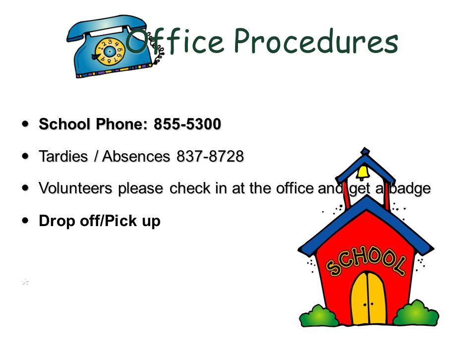 Office Procedures Office Procedures School Phone: 855-5300 School Phone: 855-5300 Tardies / Absences 837-8728 Tardies / Absences 837-8728 Volunteers please check in at the office and get a badge Volunteers please check in at the office and get a badge Drop off/Pick up*