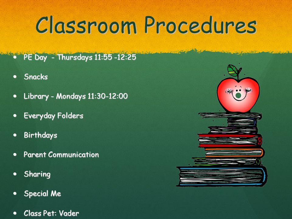 Classroom Procedures PE Day - Thursdays 11:55 -12:25 PE Day - Thursdays 11:55 -12:25 Snacks Snacks Library - Mondays 11:30-12:00 Library - Mondays 11: