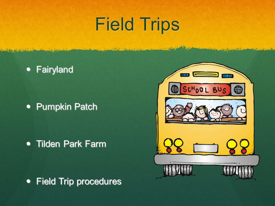 Field Trips Fairyland Fairyland Pumpkin Patch Pumpkin Patch Tilden Park Farm Tilden Park Farm Field Trip procedures Field Trip procedures