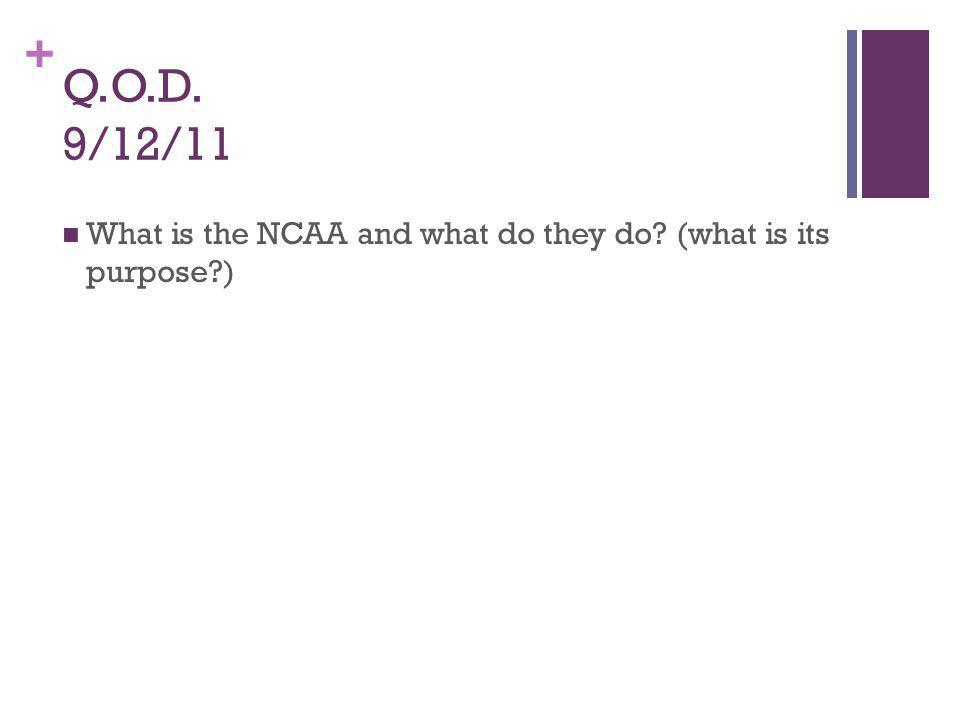 + Q.O.D. 9/12/11 What is the NCAA and what do they do (what is its purpose )