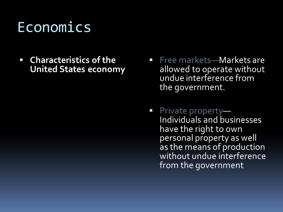Economics  Characteristics of the United States economy  Free markets—Markets are allowed to operate without undue interference from the government.