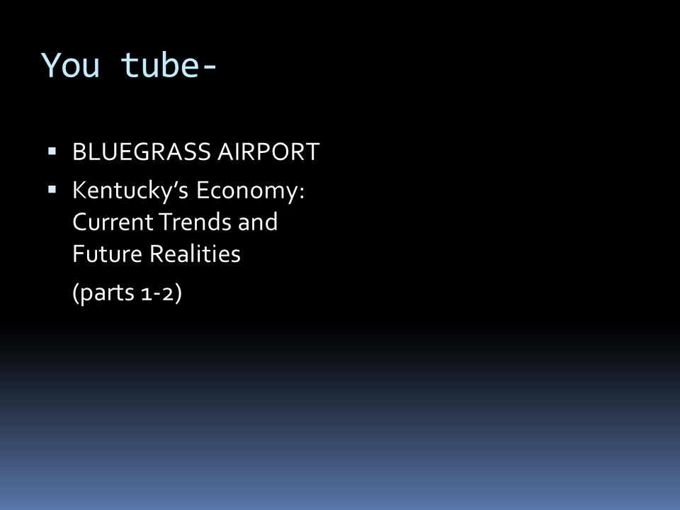 You tube-  BLUEGRASS AIRPORT  Kentucky's Economy: Current Trends and Future Realities (parts 1-2)