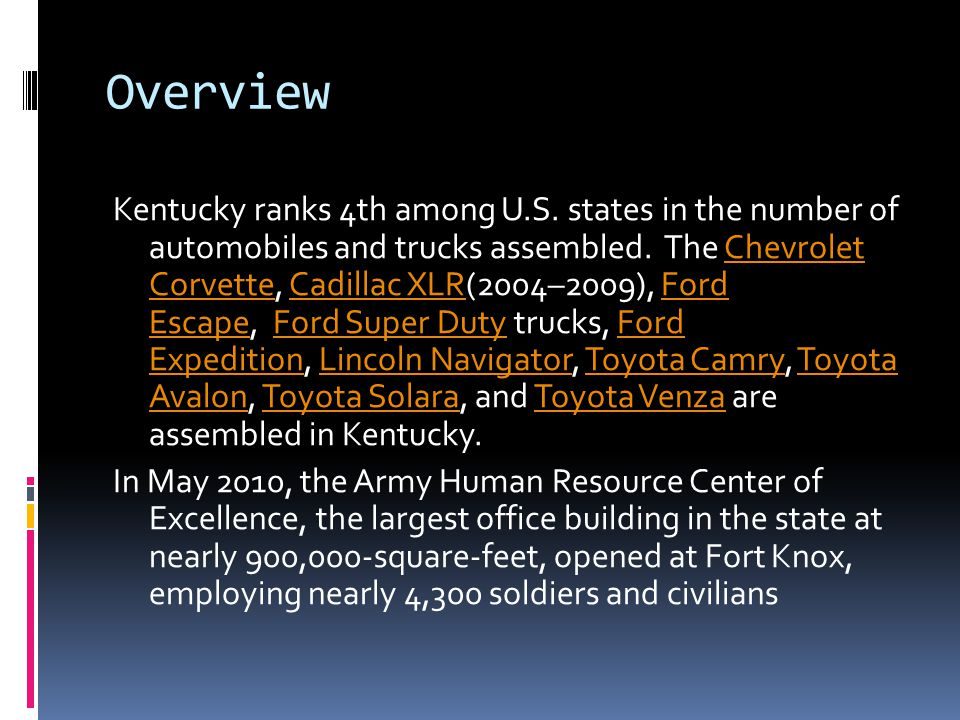Overview Kentucky ranks 4th among U.S. states in the number of automobiles and trucks assembled. The Chevrolet Corvette, Cadillac XLR(2004–2009), Ford