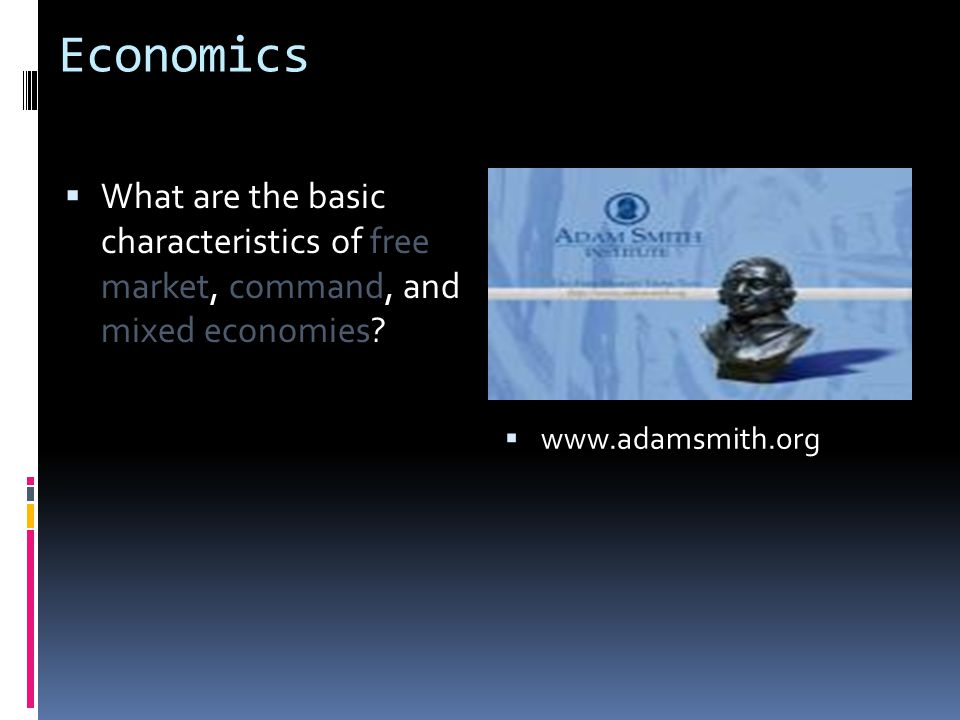 Economics  What are the basic characteristics of free market, command, and mixed economies?  www.adamsmith.org