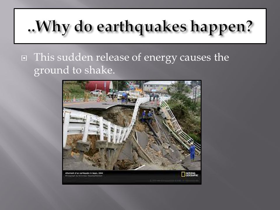  Earthquakes are usually caused when rock underground suddenly breaks along a fault.