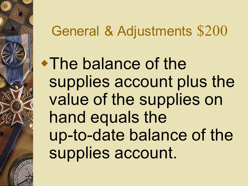 General & Adjustments $100 What is False?  Choose a fiscal period that ends during a period of LOW business activity.