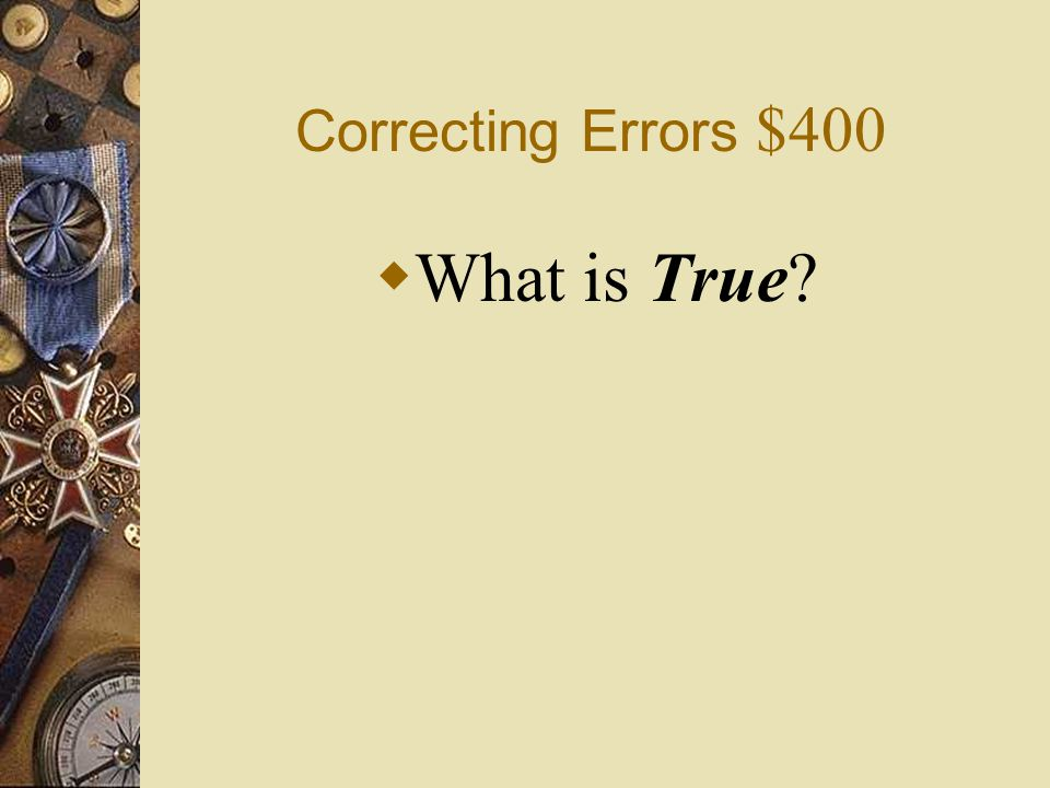 Correcting Errors $400  If there are errors in the work sheet's Trial Balance columns, it might be because not all general ledger account balances we