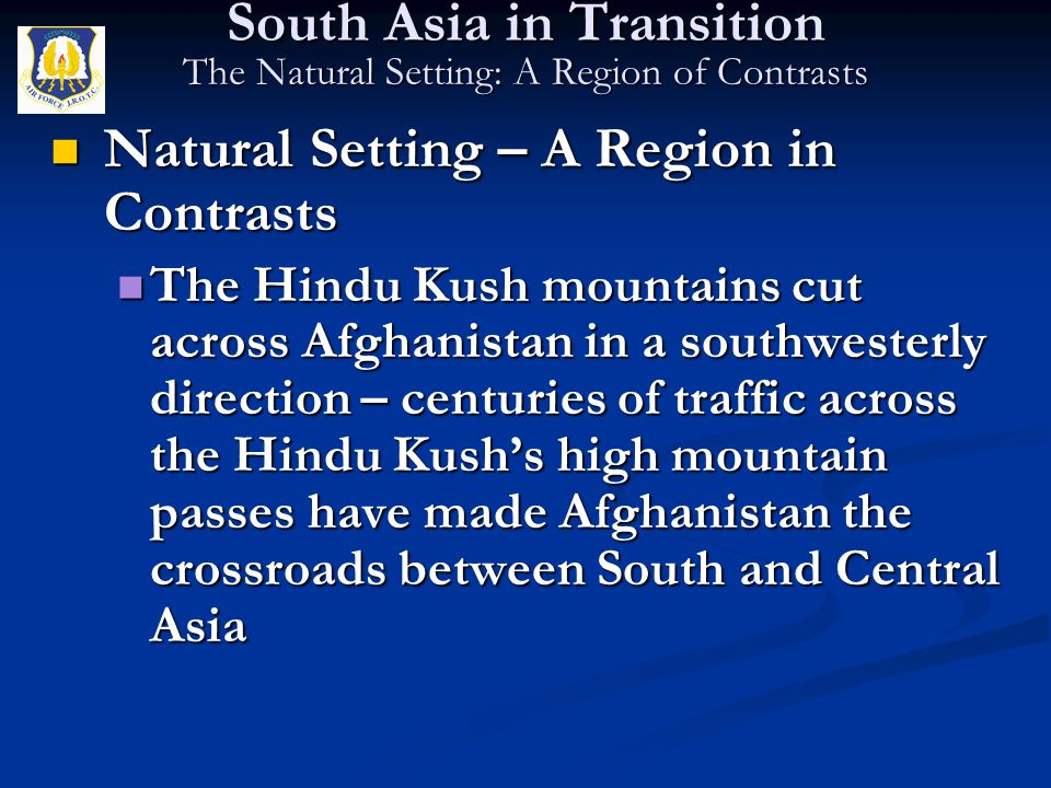 Natural Setting – A Region in Contrasts Natural Setting – A Region in Contrasts The Hindu Kush mountains cut across Afghanistan in a southwesterly dir