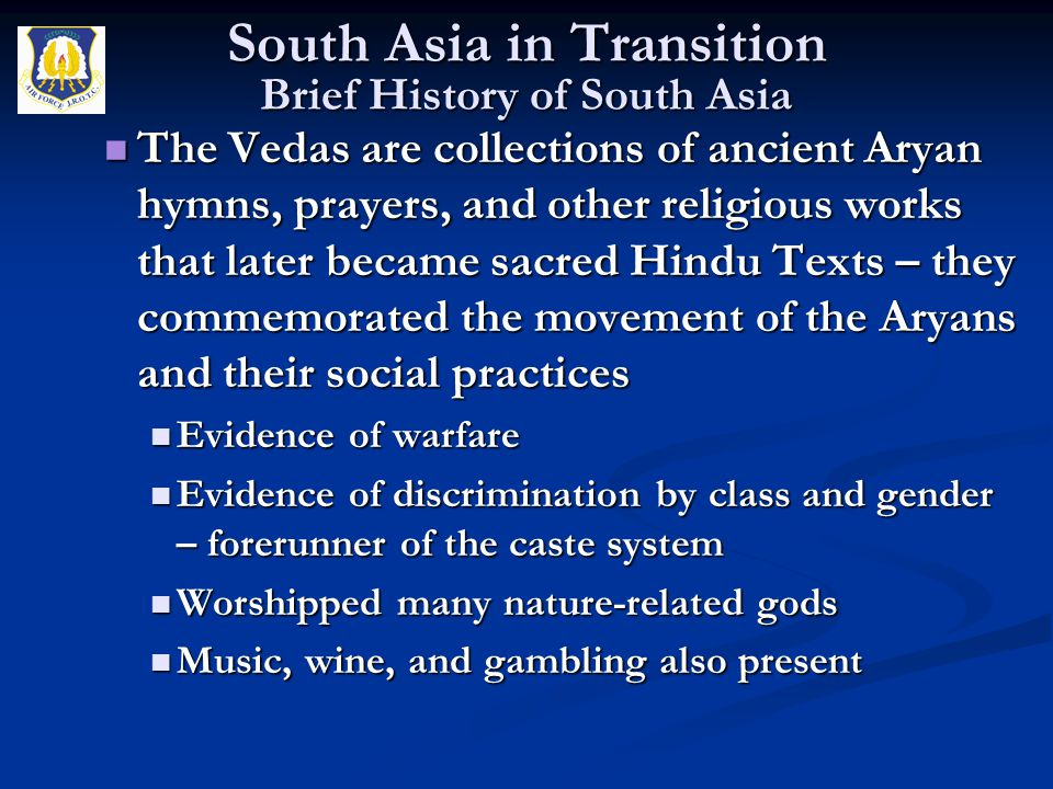 The Vedas are collections of ancient Aryan hymns, prayers, and other religious works that later became sacred Hindu Texts – they commemorated the move