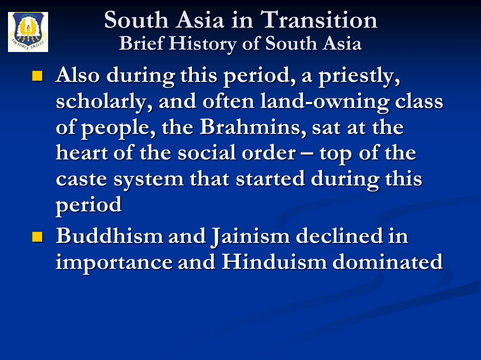 Also during this period, a priestly, scholarly, and often land-owning class of people, the Brahmins, sat at the heart of the social order – top of the