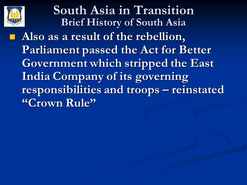 Also as a result of the rebellion, Parliament passed the Act for Better Government which stripped the East India Company of its governing responsibili