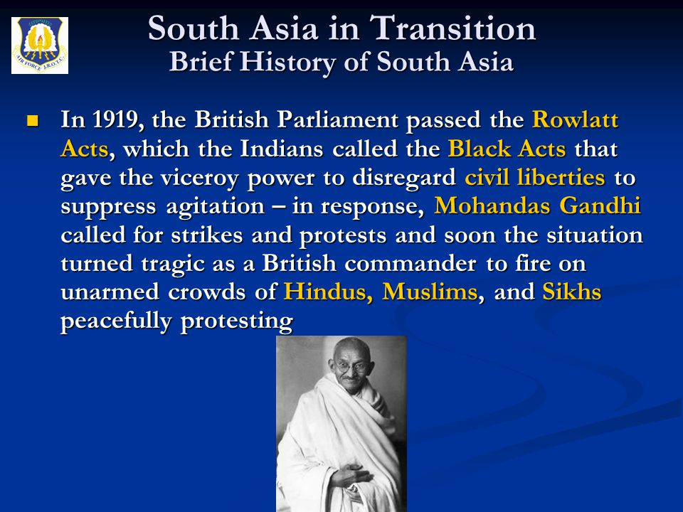 In 1919, the British Parliament passed the Rowlatt Acts, which the Indians called the Black Acts that gave the viceroy power to disregard civil libert