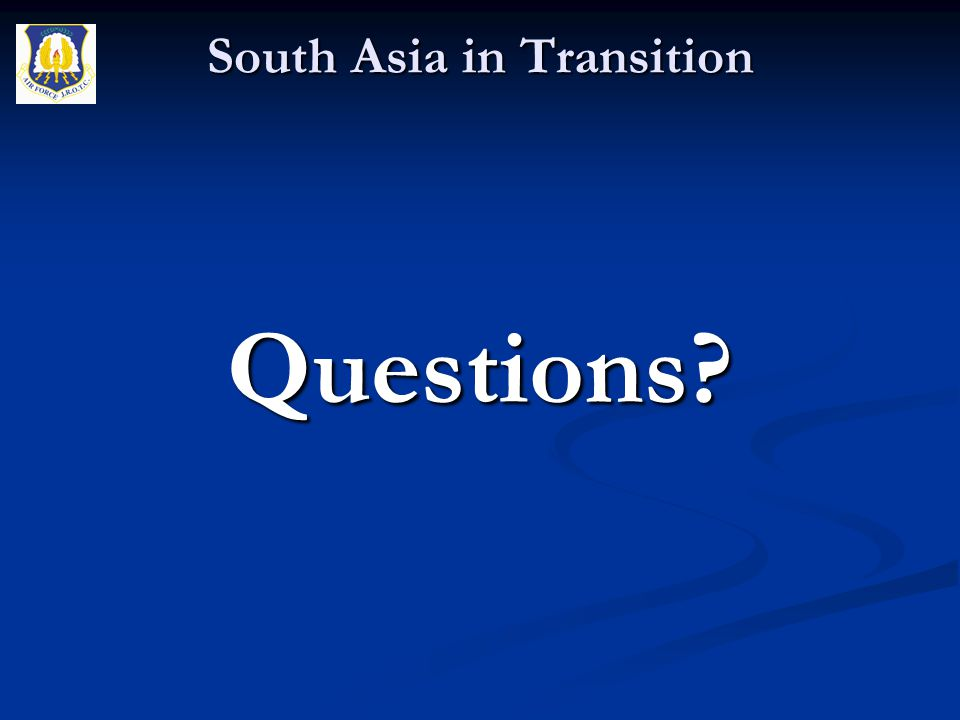 Questions? South Asia in Transition