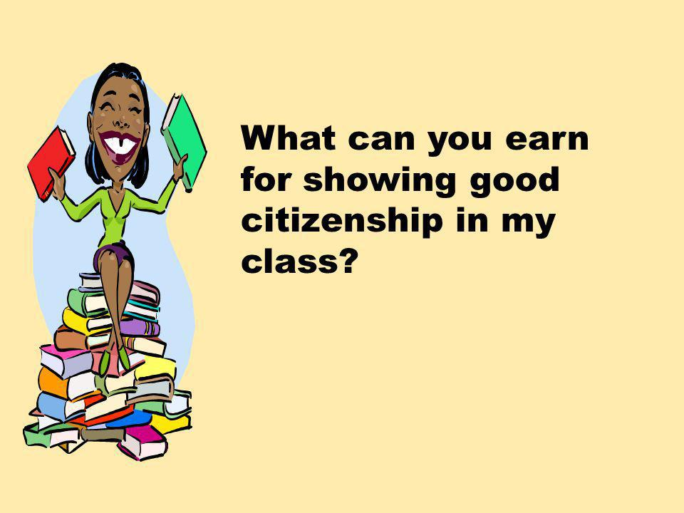 What can you earn for showing good citizenship in my class