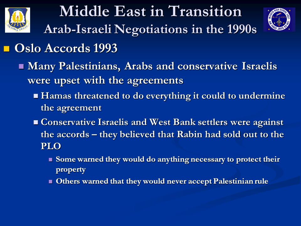 Middle East in Transition Arab-Israeli Negotiations in the 1990s Oslo Accords 1993 Oslo Accords 1993 Many Palestinians, Arabs and conservative Israeli