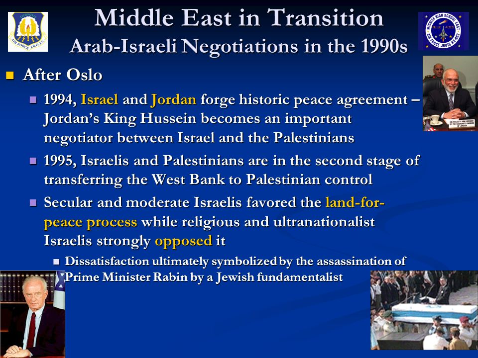 Middle East in Transition Arab-Israeli Negotiations in the 1990s After Oslo After Oslo 1994, Israel and Jordan forge historic peace agreement – Jordan