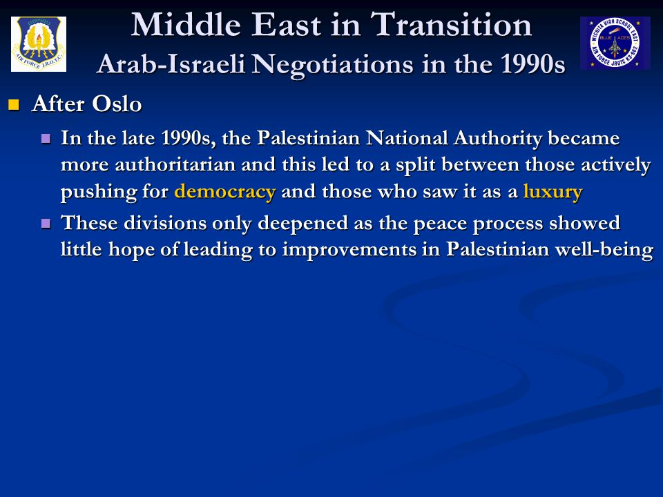 Middle East in Transition Arab-Israeli Negotiations in the 1990s After Oslo After Oslo In the late 1990s, the Palestinian National Authority became mo
