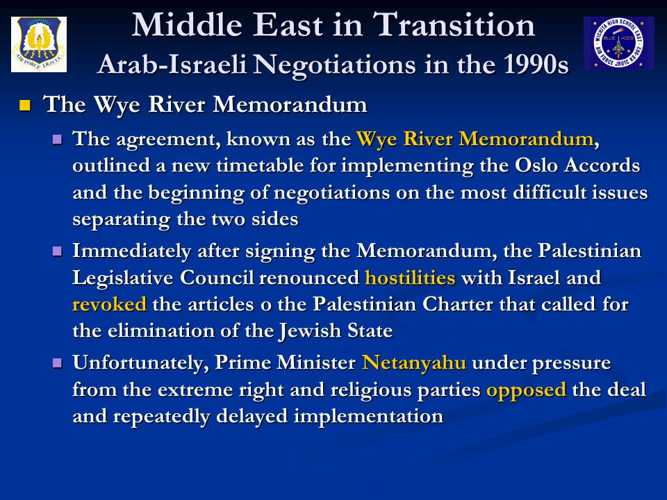 Middle East in Transition Arab-Israeli Negotiations in the 1990s The Wye River Memorandum The Wye River Memorandum The agreement, known as the Wye Riv