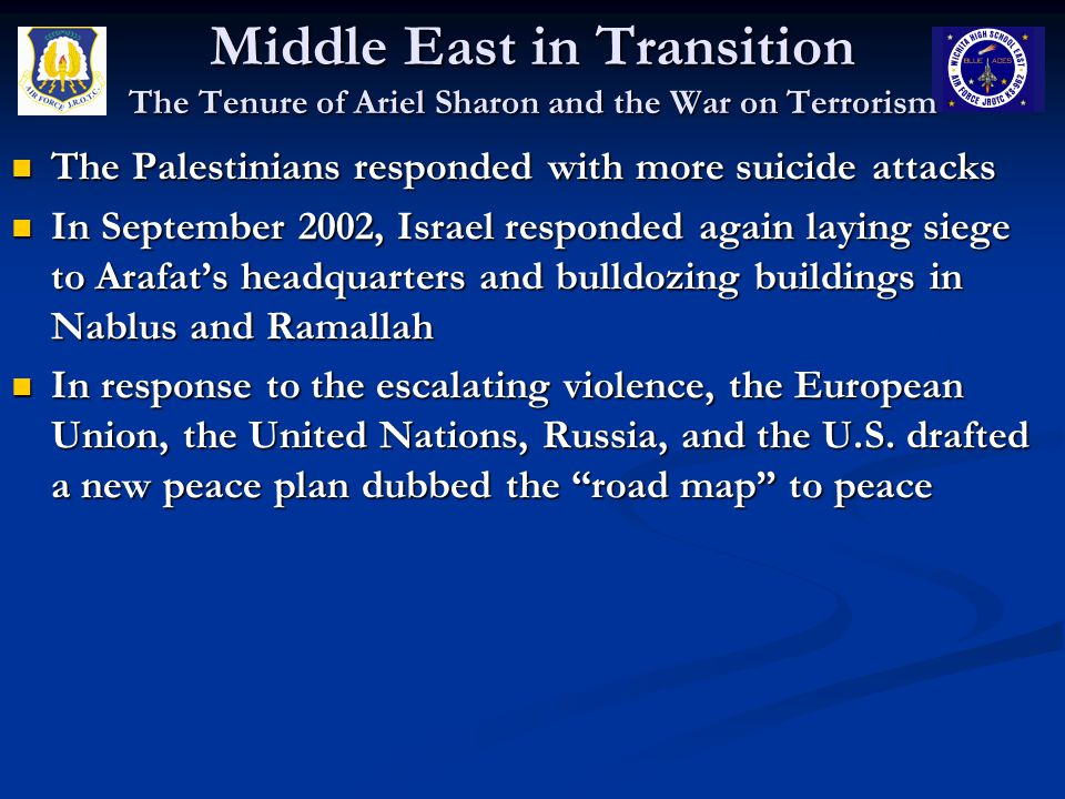 Middle East in Transition The Tenure of Ariel Sharon and the War on Terrorism The Palestinians responded with more suicide attacks The Palestinians re
